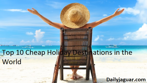 Top 10 Cheap Holiday Destinations in the World