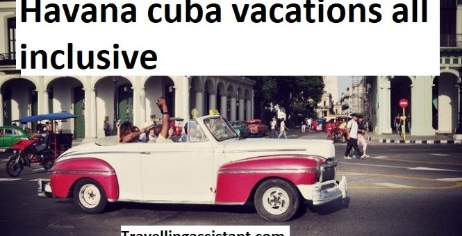 Havana cuba vacations all inclusive