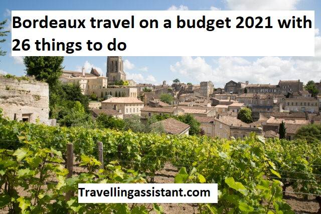 Bordeaux travel on a budget 2021 with 26 things to do