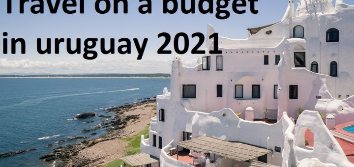 Travel on a budget in uruguay 2021